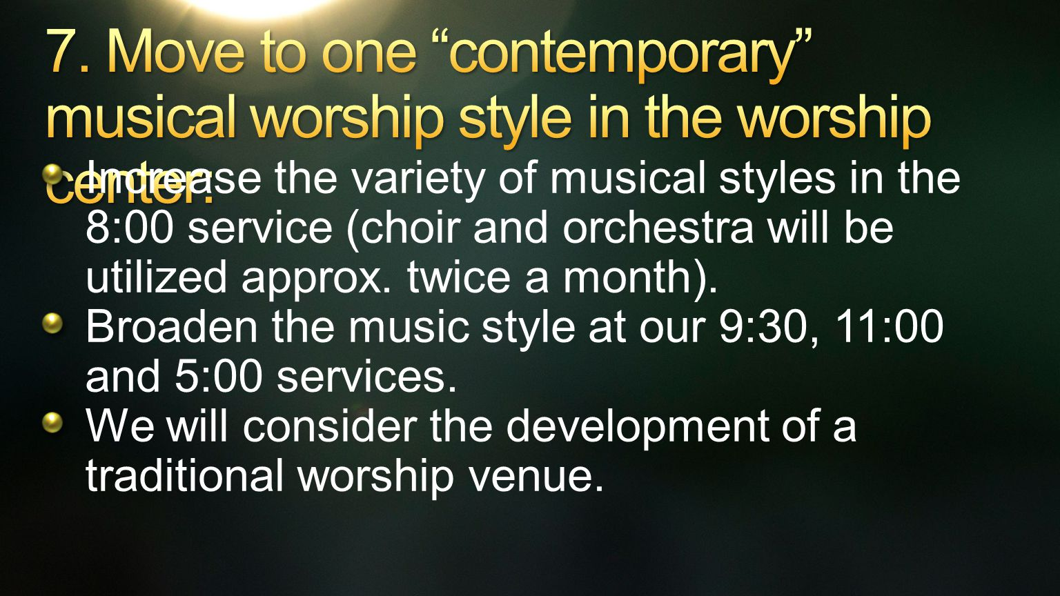 Increase the variety of musical styles in the 8:00 service (choir and orchestra will be utilized approx.