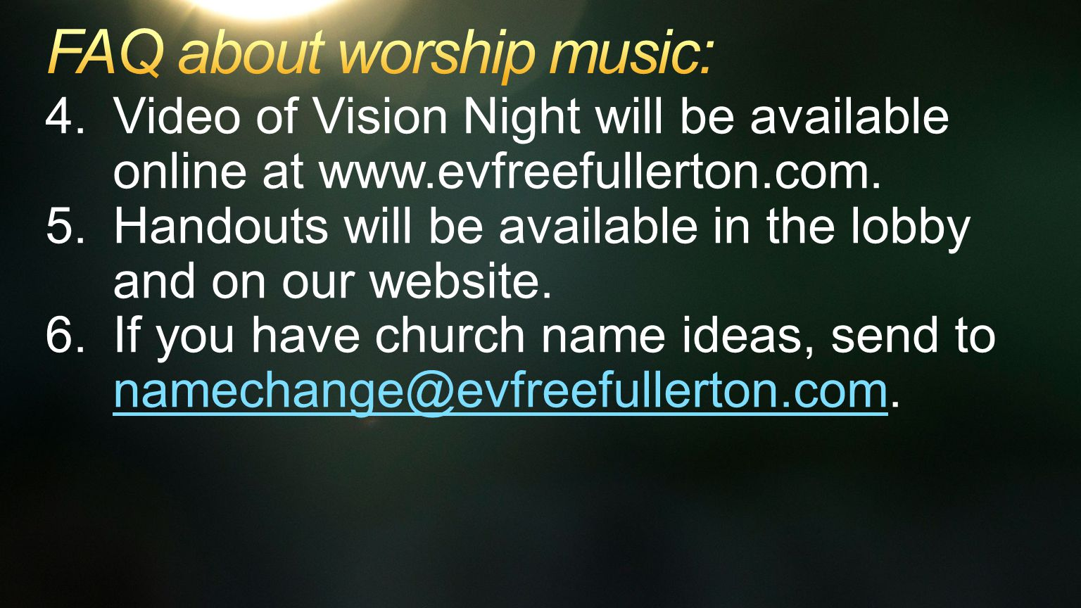 4. 4.Video of Vision Night will be available online at www.evfreefullerton.com.