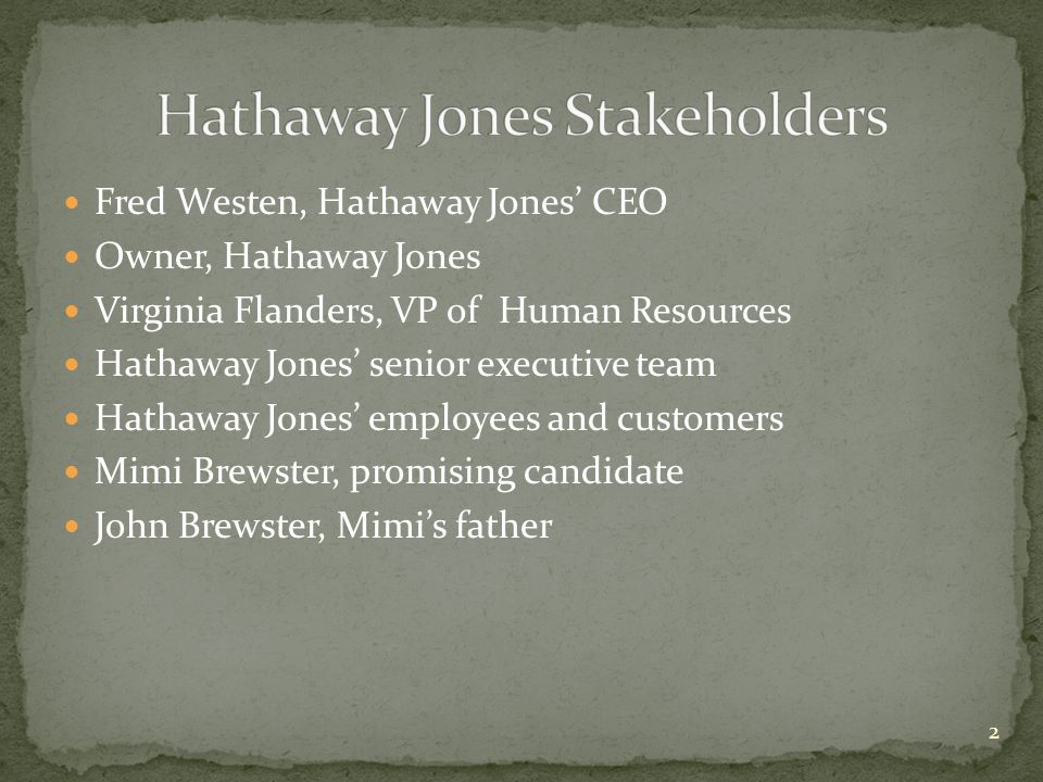 Fred Westen, Hathaway Jones' CEO Owner, Hathaway Jones Virginia Flanders, VP of Human Resources Hathaway Jones' senior executive team Hathaway Jones' employees and customers Mimi Brewster, promising candidate John Brewster, Mimi's father 2