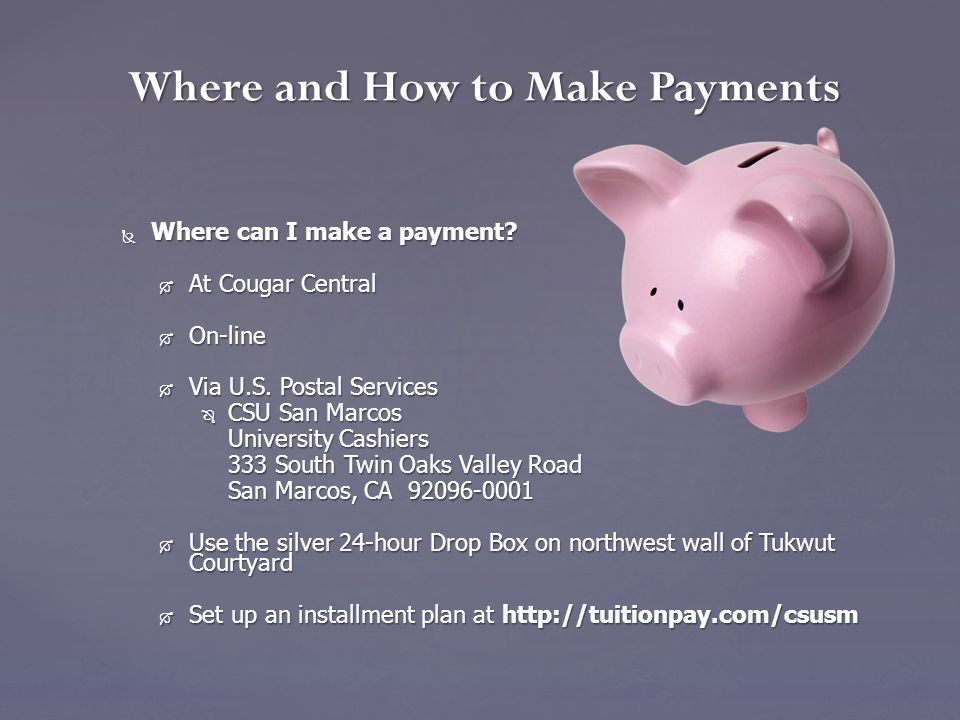  Where can I make a payment.  At Cougar Central  On-line  Via U.S.