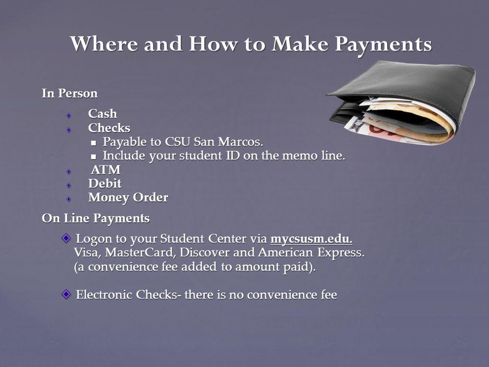 In Person CashChecks Payable to CSU San Marcos. Payable to CSU San Marcos.
