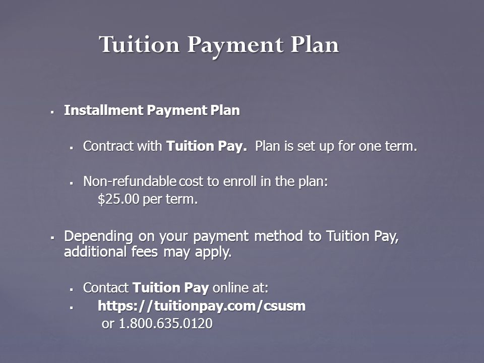 Tuition Payment Plan  Installment Payment Plan  Contract with Tuition Pay. Plan is set up for one term.  Non-refundable cost to enroll in the plan:
