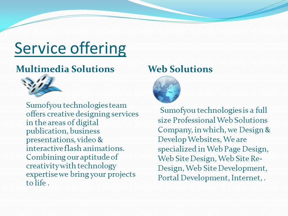 Service offering Multimedia Solutions Web Solutions Sumofyou technologies team offers creative designing services in the areas of digital publication, business presentations, video & interactive flash animations.