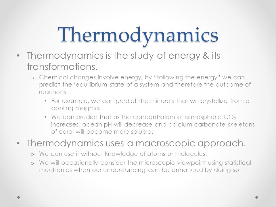 "Thermodynamics Thermodynamics is the study of energy & its transformations. o Chemical changes involve energy; by ""following the energy"" we can predic"