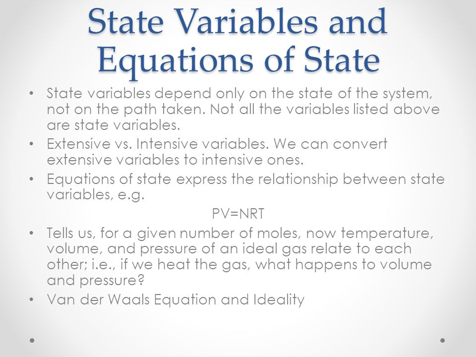 State Variables and Equations of State State variables depend only on the state of the system, not on the path taken. Not all the variables listed abo
