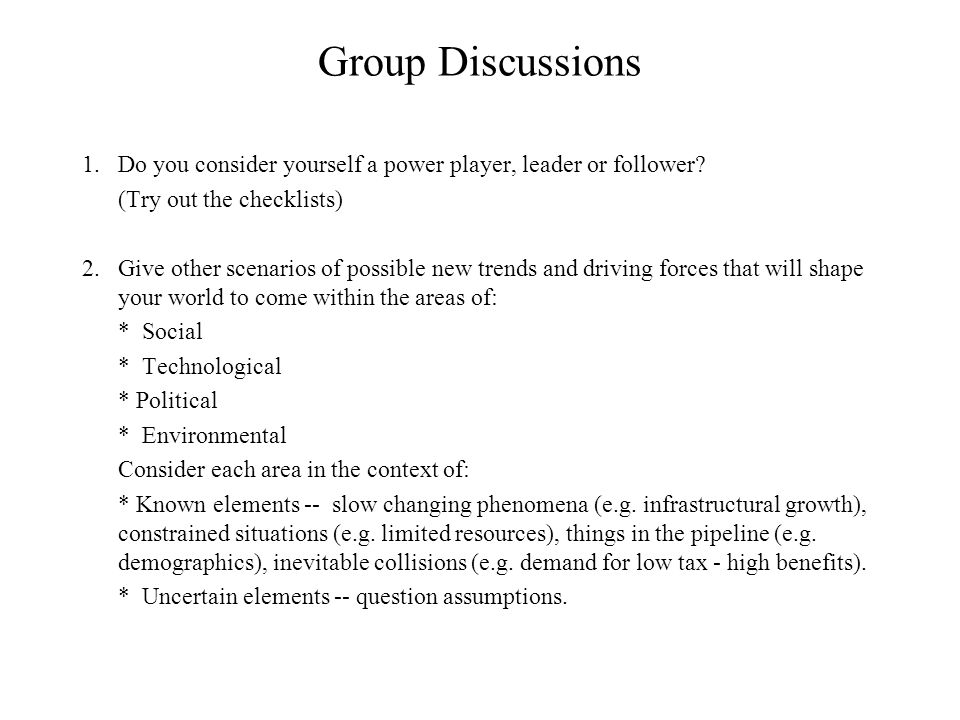 Group Discussions 1.Do you consider yourself a power player, leader or follower.
