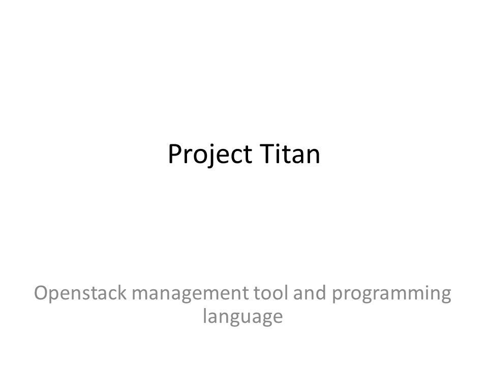 Project Titan Openstack management tool and programming language