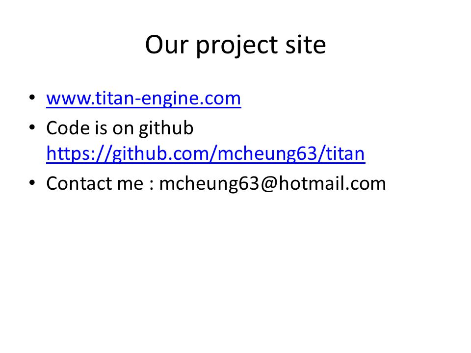 Our project site www.titan-engine.com Code is on github https://github.com/mcheung63/titan https://github.com/mcheung63/titan Contact me : mcheung63@h