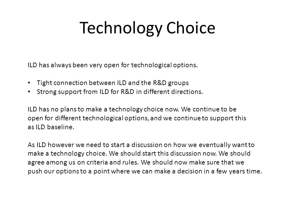Technology Choice ILD has always been very open for technological options.