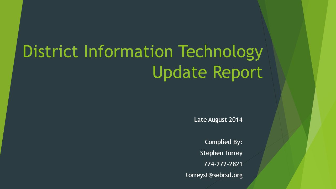 District Information Technology Update Report Late August 2014 Complied By: Stephen Torrey 774-272-2821 torreyst@sebrsd.org