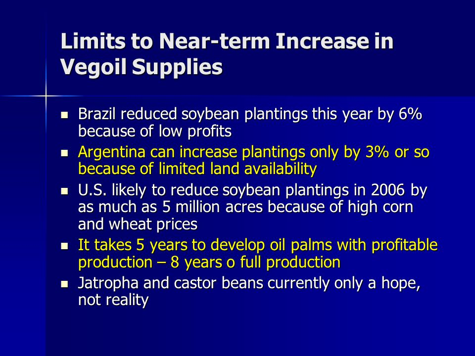 Limits to Near-term Increase in Vegoil Supplies Brazil reduced soybean plantings this year by 6% because of low profits Brazil reduced soybean plantin