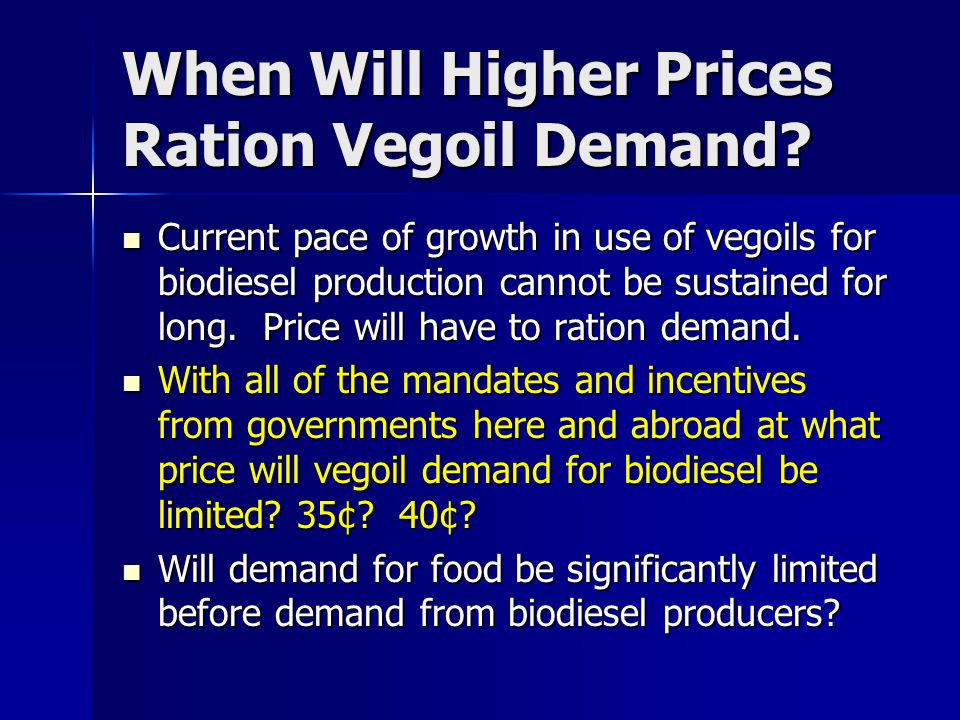 When Will Higher Prices Ration Vegoil Demand? Current pace of growth in use of vegoils for biodiesel production cannot be sustained for long. Price wi