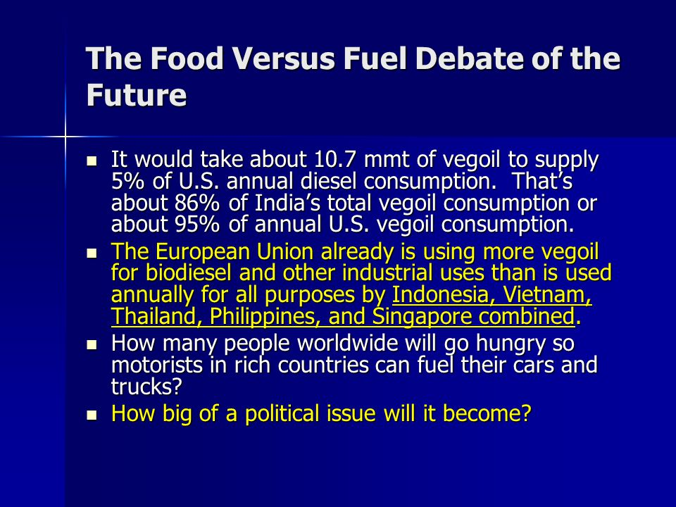 The Food Versus Fuel Debate of the Future It would take about 10.7 mmt of vegoil to supply 5% of U.S. annual diesel consumption. That's about 86% of I