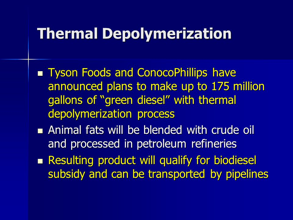 "Thermal Depolymerization Tyson Foods and ConocoPhillips have announced plans to make up to 175 million gallons of ""green diesel"" with thermal depolyme"
