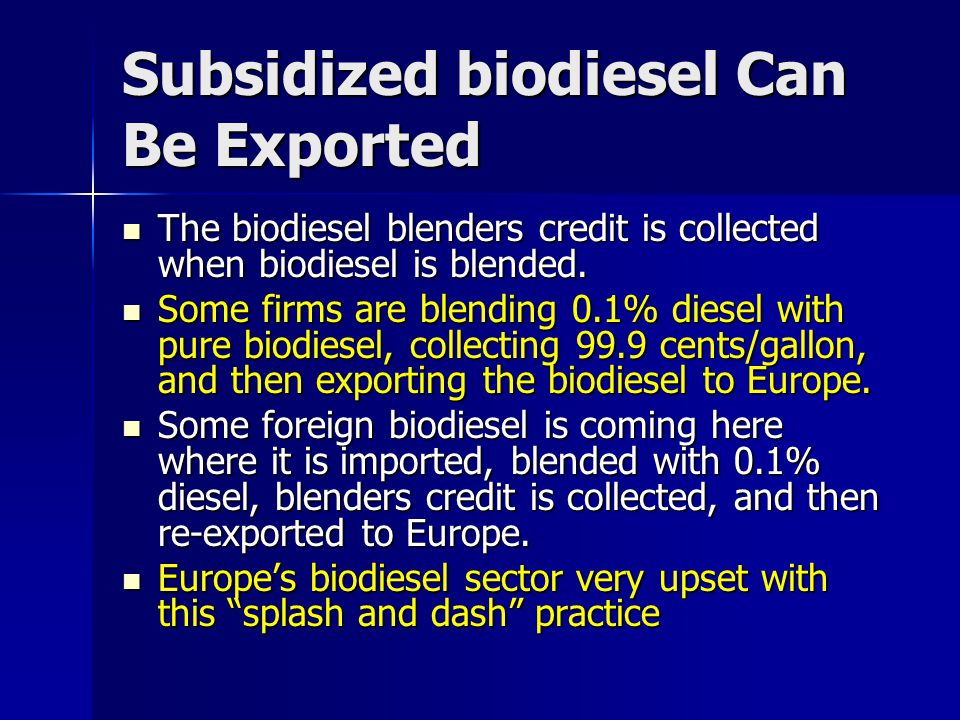 Subsidized biodiesel Can Be Exported The biodiesel blenders credit is collected when biodiesel is blended. The biodiesel blenders credit is collected