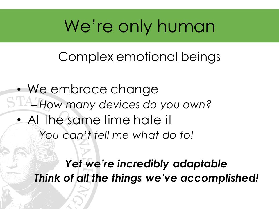 We're only human Complex emotional beings We embrace change – How many devices do you own.