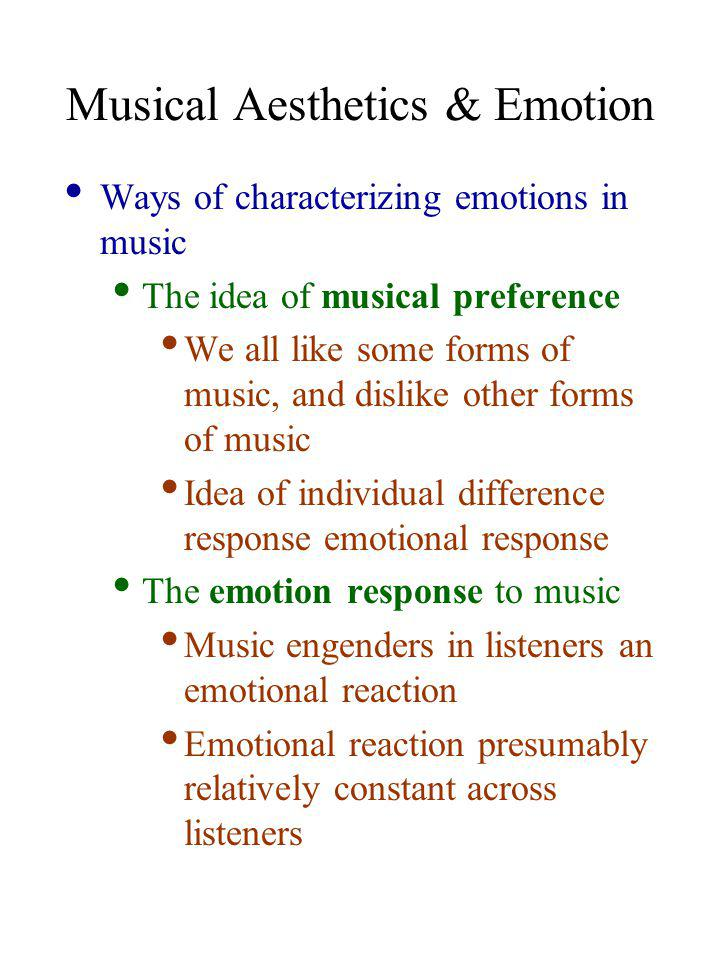 Musical Preferences / Aesthetics Individual difference factors that might underlie musical preferences Personality Preference for certain musical styles might be linked to quantifiable characteristics in temperament or personality Physiological arousal Individuals with particular physiological parameters will prefer music related to those physiological parameters Social identity Musical preference is a badge to communicate values, attitudes, and self-views