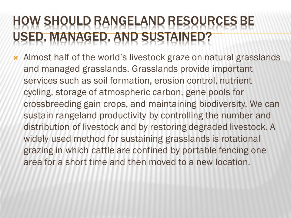  Almost half of the world's livestock graze on natural grasslands and managed grasslands. Grasslands provide important services such as soil formatio