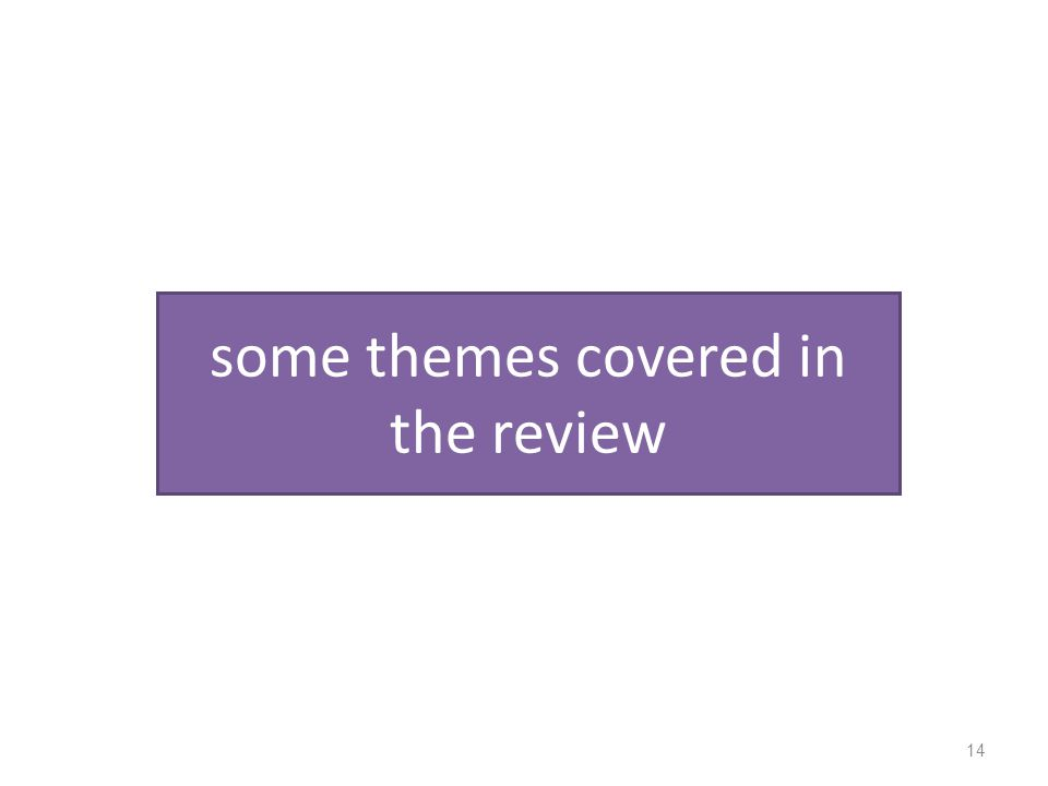 some themes covered in the review 14
