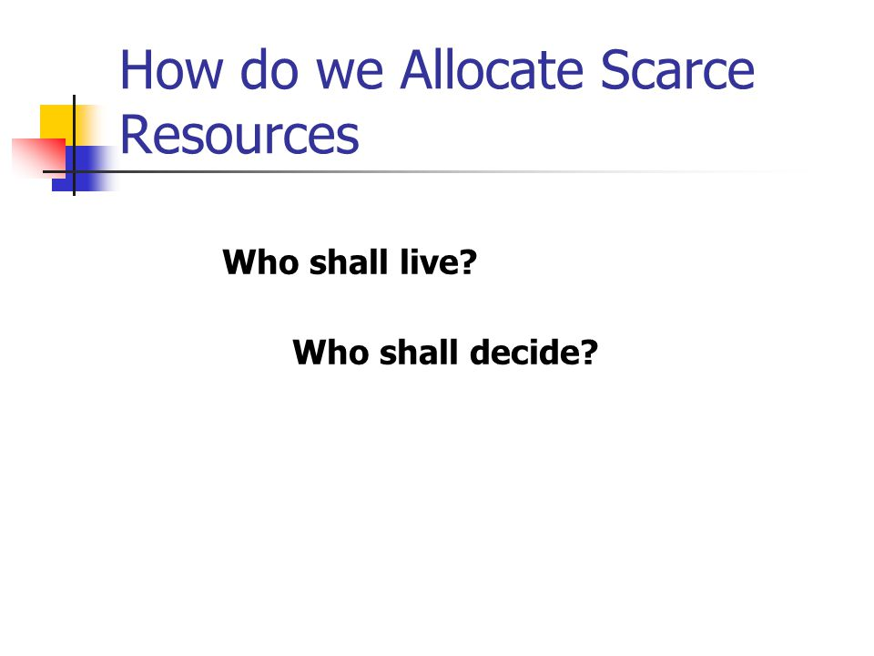 How do we Allocate Scarce Resources Who shall live Who shall decide