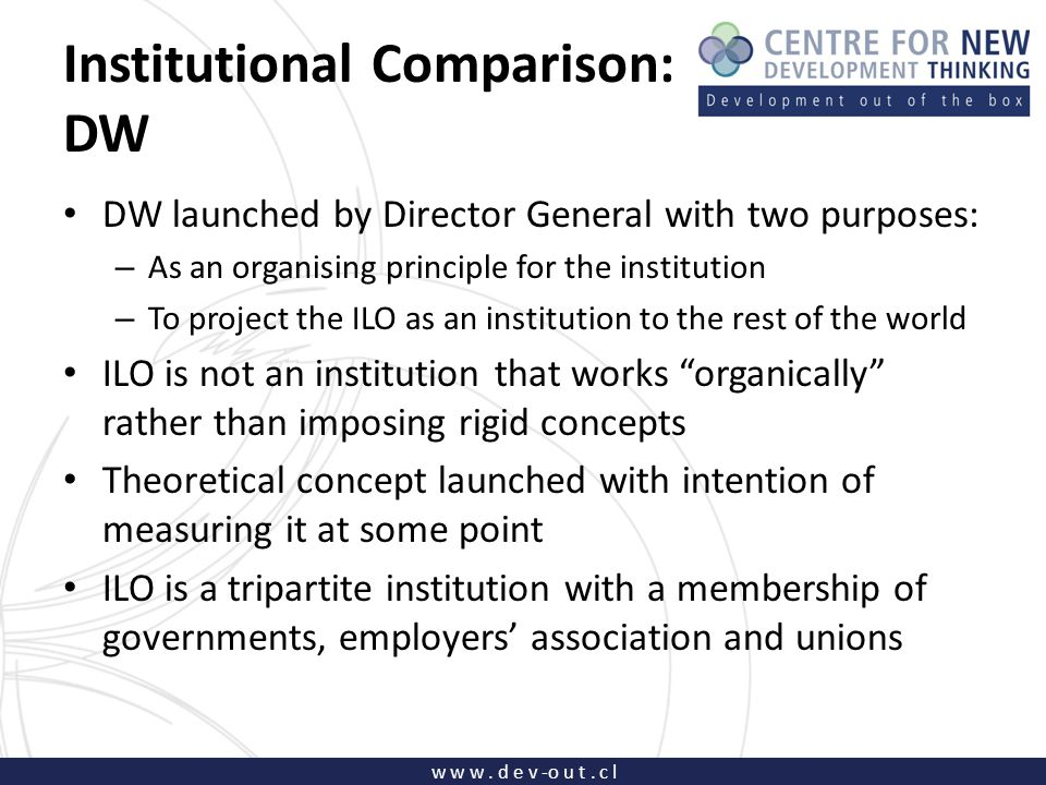 w w w. d e v -o u t. c l Institutional Comparison: DW DW launched by Director General with two purposes: – As an organising principle for the institut