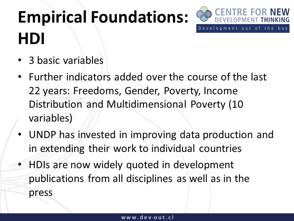 w w w. d e v -o u t. c l Empirical Foundations: HDI 3 basic variables Further indicators added over the course of the last 22 years: Freedoms, Gender,