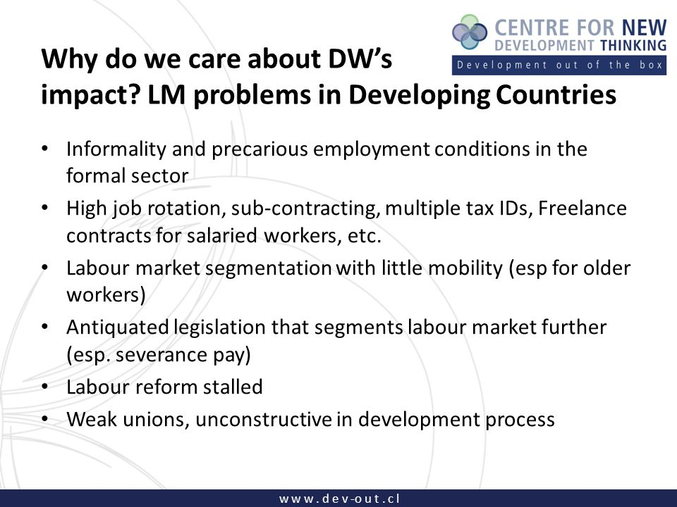 w w w. d e v -o u t. c l Why do we care about DW's impact? LM problems in Developing Countries Informality and precarious employment conditions in the