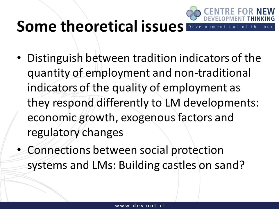 w w w. d e v -o u t. c l Some theoretical issues Distinguish between tradition indicators of the quantity of employment and non-traditional indicators