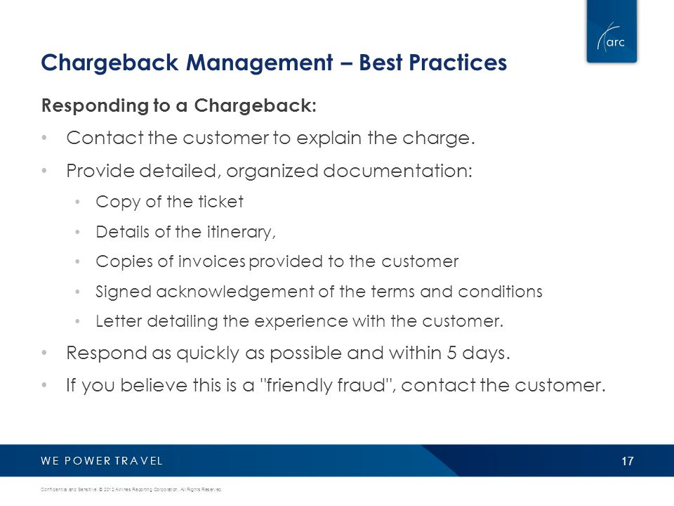 WE POWER TRAVEL Chargeback Management – Best Practices Responding to a Chargeback: Contact the customer to explain the charge.