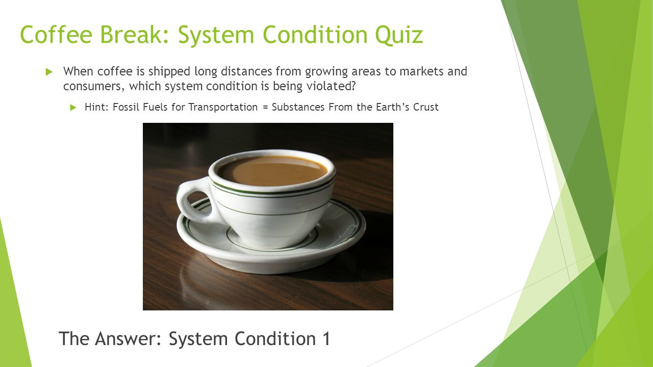 Coffee Break: System Condition Quiz  When coffee is shipped long distances from growing areas to markets and consumers, which system condition is bei