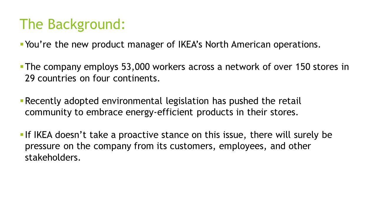 The Background:  You're the new product manager of IKEA's North American operations.  The company employs 53,000 workers across a network of over 15