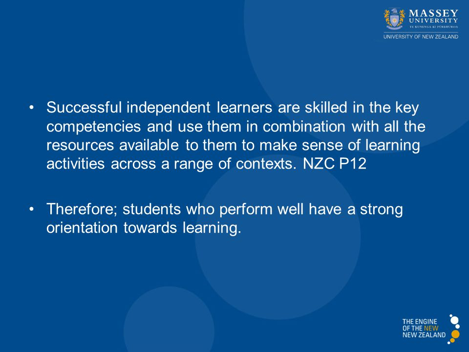 Successful independent learners are skilled in the key competencies and use them in combination with all the resources available to them to make sense of learning activities across a range of contexts.