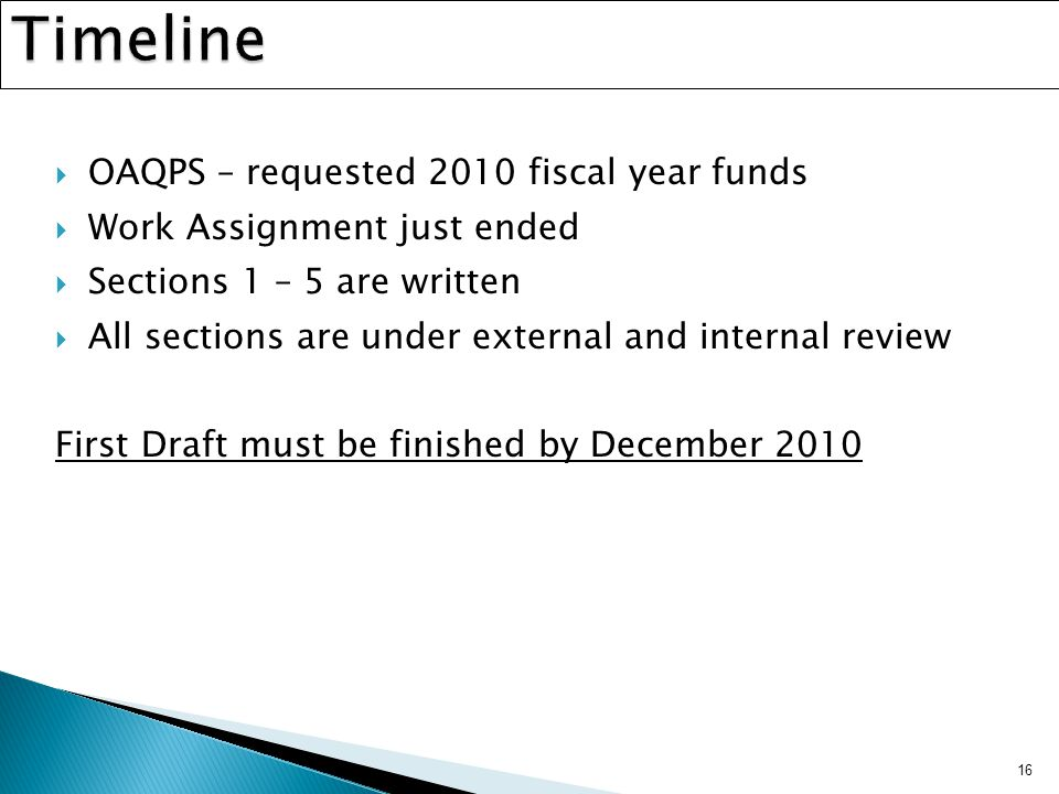  OAQPS – requested 2010 fiscal year funds  Work Assignment just ended  Sections 1 – 5 are written  All sections are under external and internal review First Draft must be finished by December 2010 16