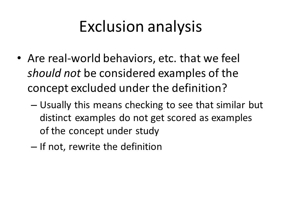 Exclusion analysis Are real-world behaviors, etc.