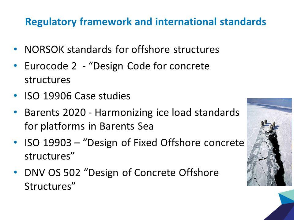 "Regulatory framework and international standards NORSOK standards for offshore structures Eurocode 2 - ""Design Code for concrete structures ISO 19906"