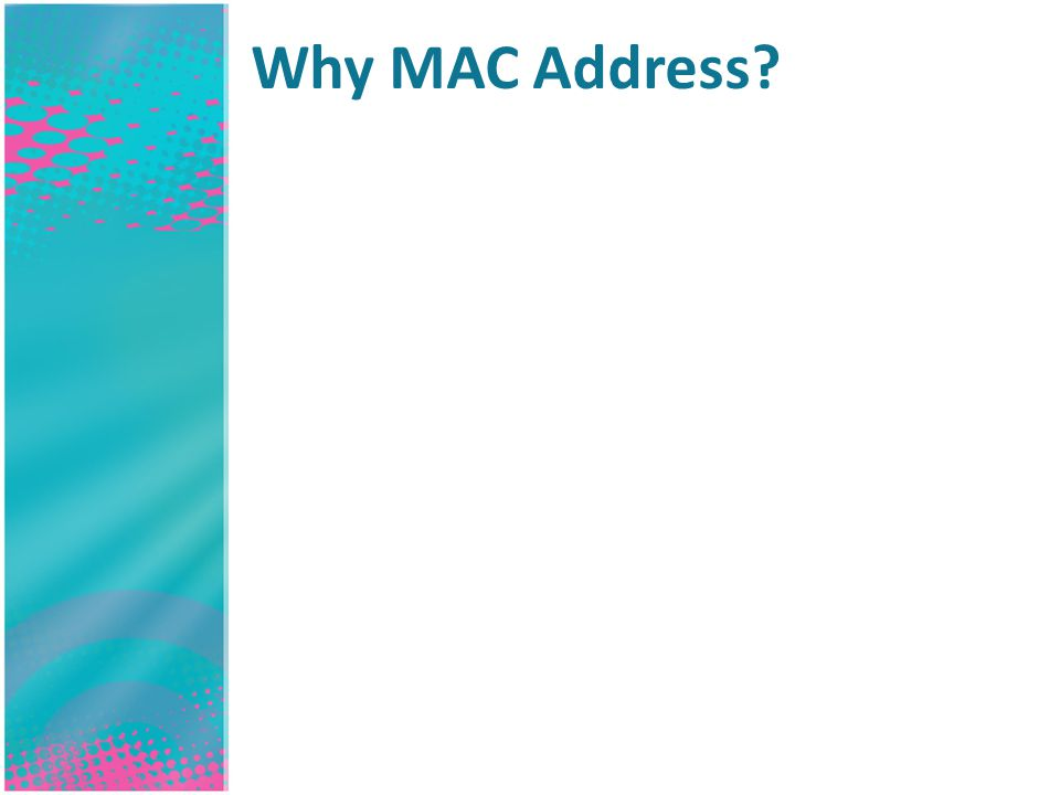 Why MAC Address