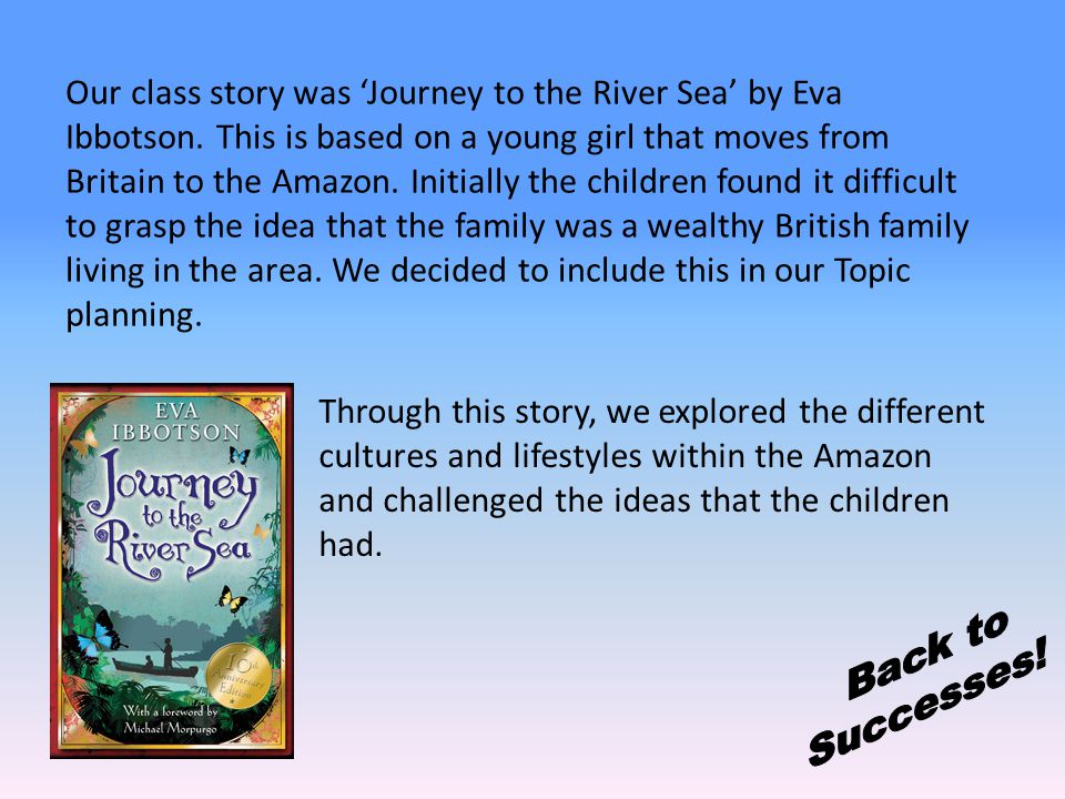 Our class story was 'Journey to the River Sea' by Eva Ibbotson.