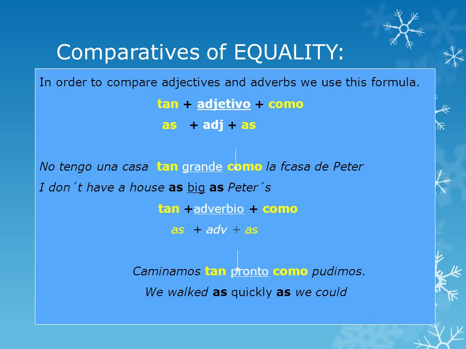 Comparatives of EQUALITY: In order to compare adjectives and adverbs we use this formula.