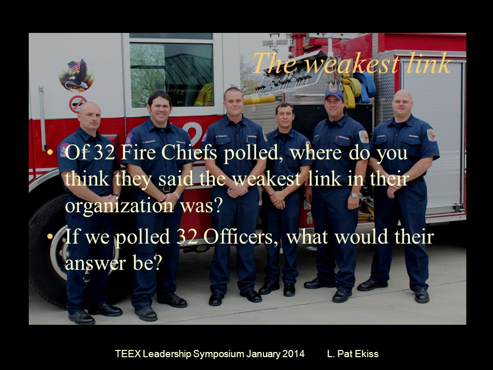 The weakest link Of 32 Fire Chiefs polled, where do you think they said the weakest link in their organization was.