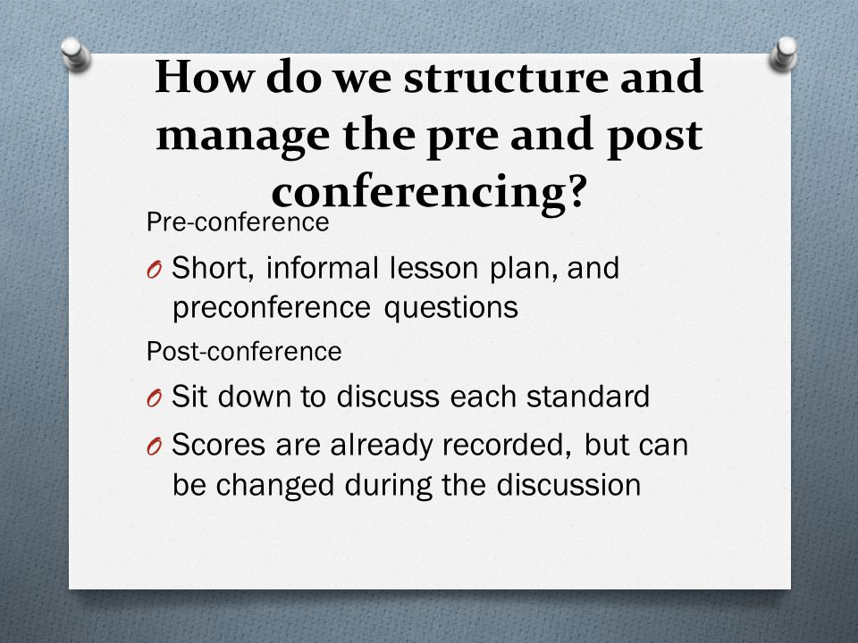 How do we structure and manage the pre and post conferencing.