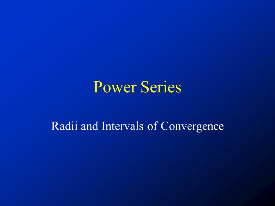 Power Series Radii and Intervals of Convergence