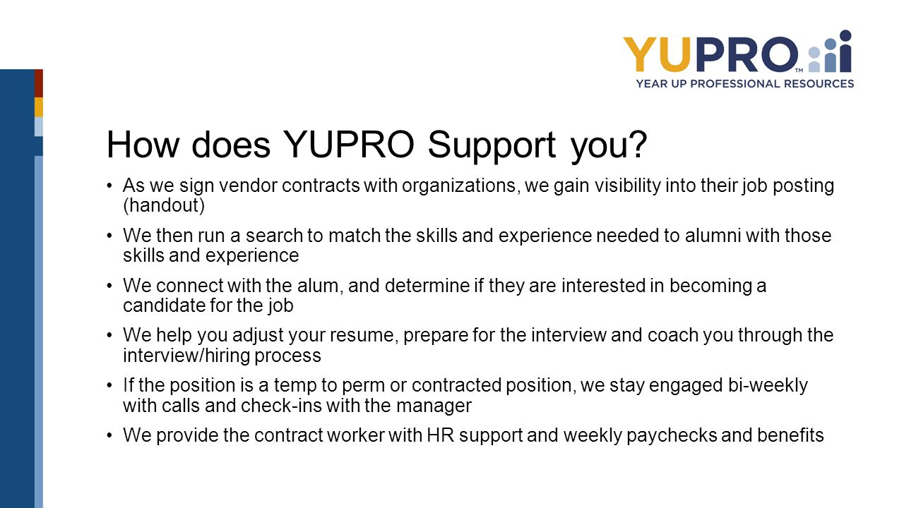 How does YUPRO Support you? As we sign vendor contracts with organizations, we gain visibility into their job posting (handout) We then run a search t