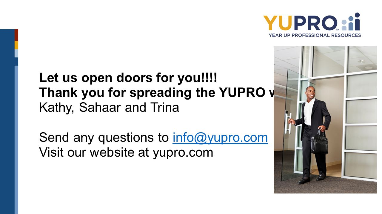 Let us open doors for you!!!! Thank you for spreading the YUPRO word!!!! Kathy, Sahaar and Trina Send any questions to info@yupro.cominfo@yupro.com Vi