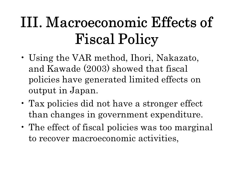 III. Macroeconomic Effects of Fiscal Policy Using the VAR method, Ihori, Nakazato, and Kawade (2003) showed that fiscal policies have generated limite