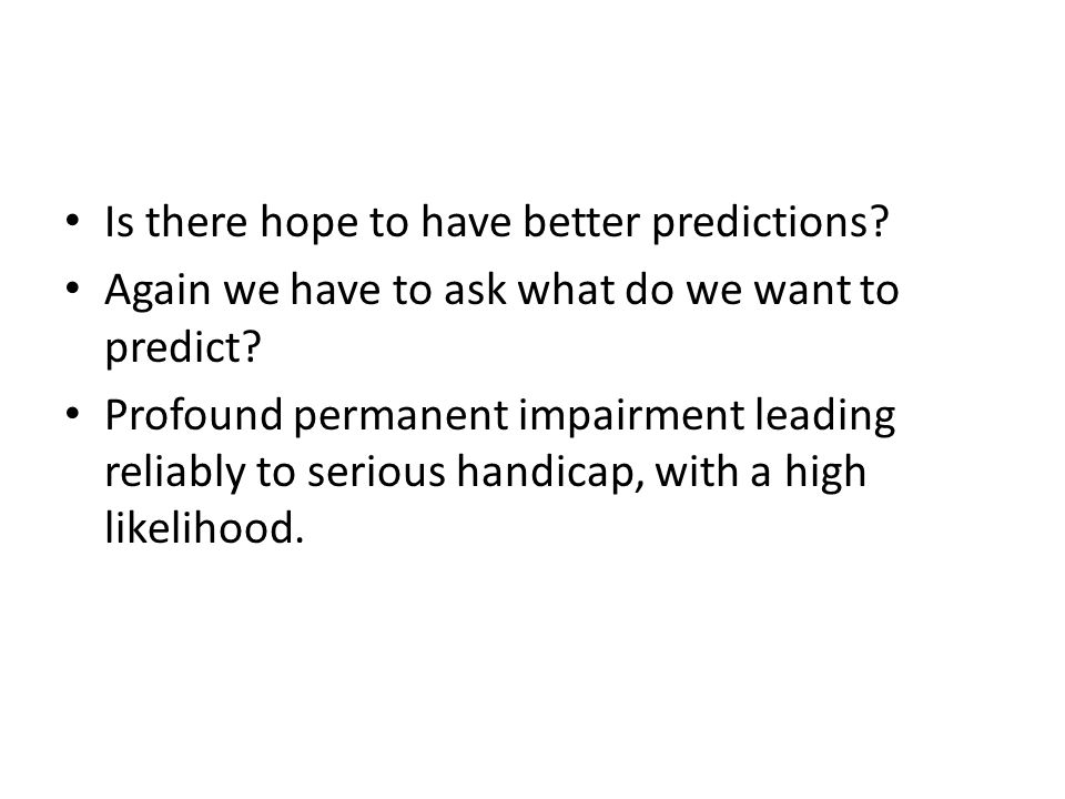 Is there hope to have better predictions. Again we have to ask what do we want to predict.