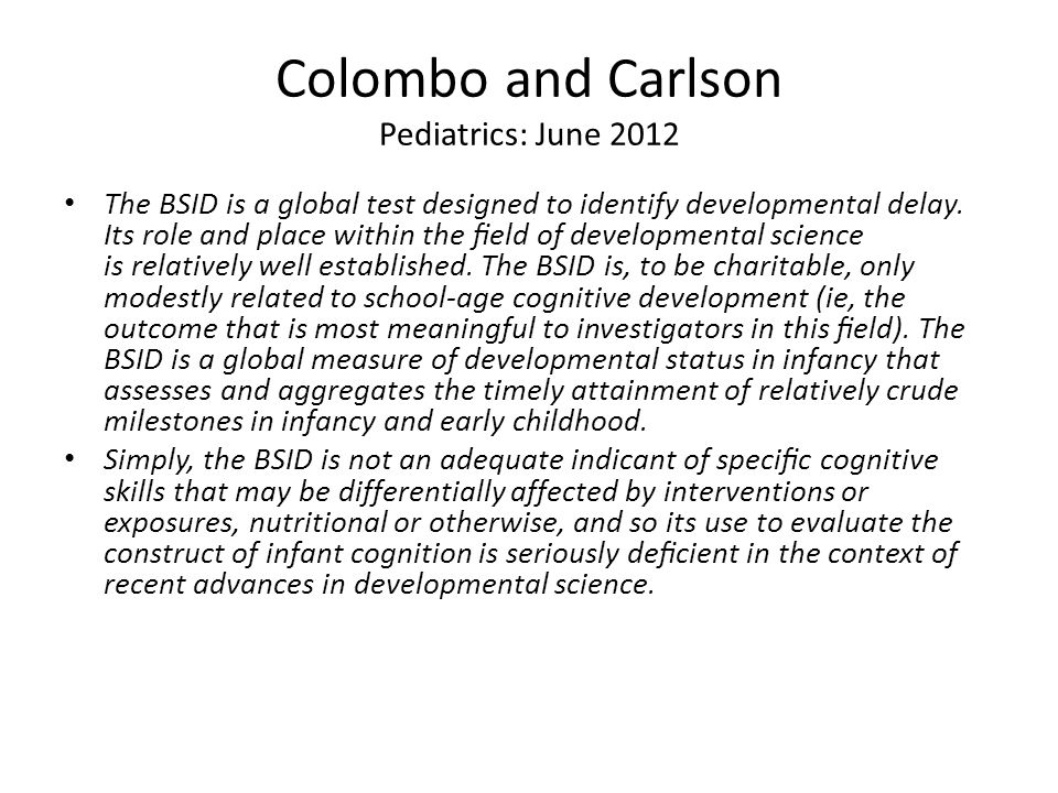 Colombo and Carlson Pediatrics: June 2012 The BSID is a global test designed to identify developmental delay.