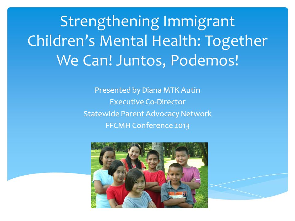 Strengthening Immigrant Children's Mental Health: Together We Can.