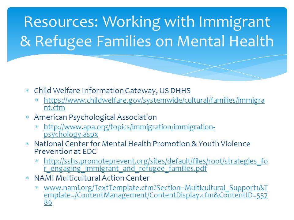  Child Welfare Information Gateway, US DHHS  https://www.childwelfare.gov/systemwide/cultural/families/immigra nt.cfm https://www.childwelfare.gov/s