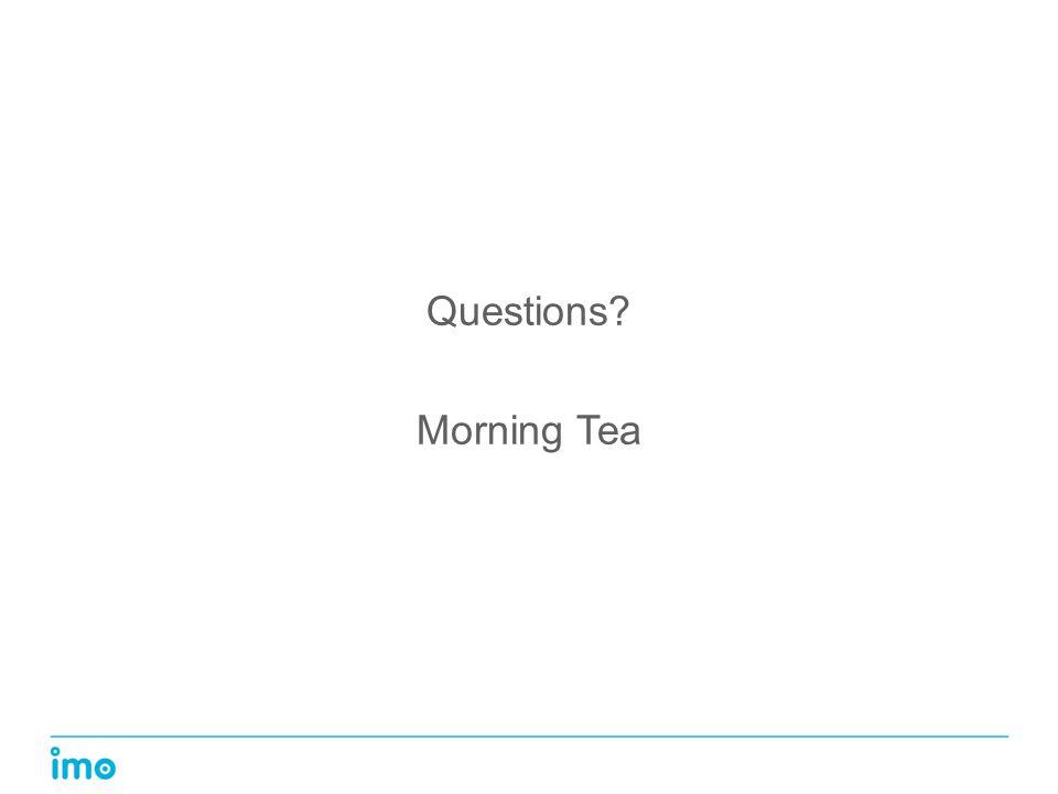Questions? Morning Tea