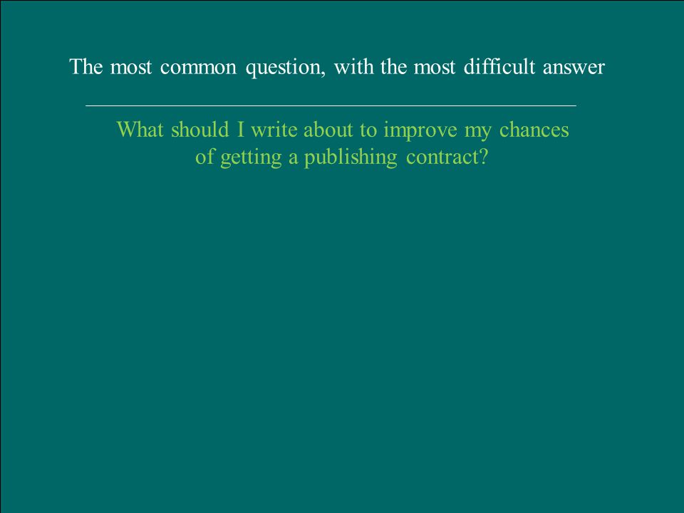 Hart Publishing, Oxford January 2012 The most common question, with the most difficult answer What should I write about to improve my chances of getting a publishing contract